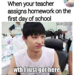 When the teacher gives homework on the first day by K-Pop-Dude