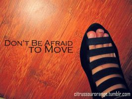 Don't be Afraid to Move by telofase