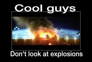 Cool Guys Don't Look At Explosions by animorphs5678
