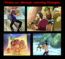 That's so Wrong!  Starring Chopper by Katzztar