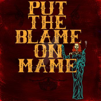 Put the Blame on Mame by BartonTees