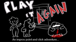 Play It Again: An Improv Point and Click Adventure by EggHeadCheesyBird