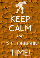 Keep Calm And It's Clobberin' Time! Poster by MrAngryDog