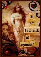 Half-sick of shadows by Bohemiart