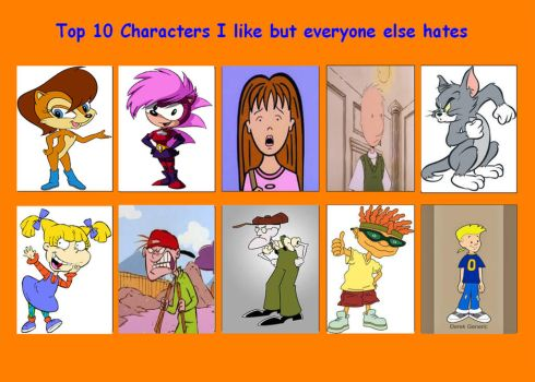 Top 10 characters I like but everyone else hates by Spuriousones13
