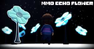 MMD Undertale - Echo Flower by MagicalPouchOfMagic