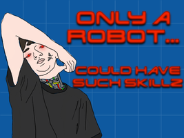 Only a Robot... by JesusChristInDaHouse