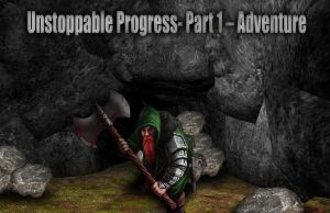 Unstoppable Progress- Part 1 - Adventure by Siphen0