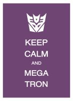 Keep Calm and Megatron by Lycanstrife