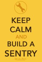 Keep Calm and Build a Sentry by Elfa-dei-boschi