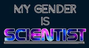My Gender Is SCIENTIST T-shirt by RandomDraggon
