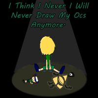 .:. I Think I Give Up On My Ocs =( .:. by Rise-Of-Majora