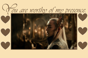 Lord of the Rings Valentine: Worthy of Thranduil by FrozenClaws