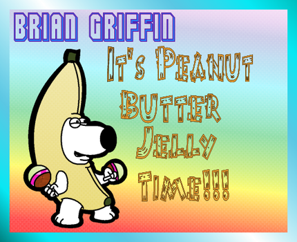 Brian Peanut Butter Jelly Time by LeeRoberts
