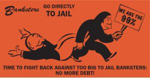 Banksters, Go to Jail!!! by ridla86