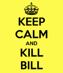 Keep Calm and Kill Bill by chemicalkid101