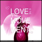 LOVE IS THE MOVEMENT by jawoltze