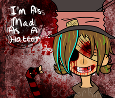 I'm As Mad As A Hatter by BeheadedPixels