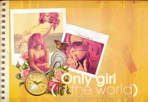 Only Girl -In The World- by wonderdesigns