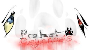 Project Psychosis by CheshireWolf97