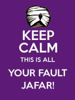 Keep Calm This Is Your Fault Jafar by LuckyDragonfly