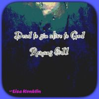 Dead to sin alive to God Romans 6:11 by heisamazing