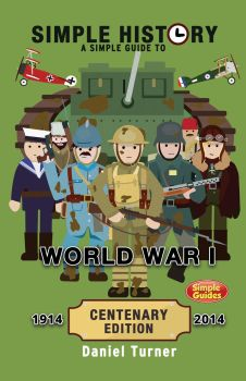 Simple History: A simple guide to World War I by DinosaurCat
