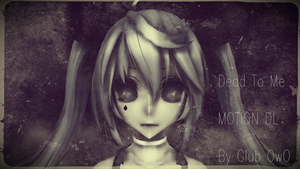 Dead To Me - MMD MOTION DL by Milkysoap