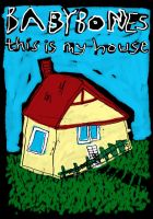 Babybones - This is My House by paldipaldi