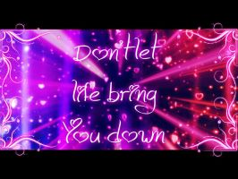 .::Don't let life bring you down::. by Jaycee-the-DJ-girl