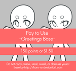 Pay To Use Base {Greetings} 150pts or $1.50 by Koru-ru