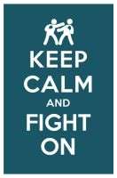 KEEP CALM AND FIGHT ON by manishmansinh