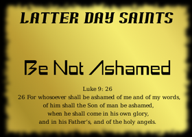 LDS - Be Not Ashamed by LatterDaySaints