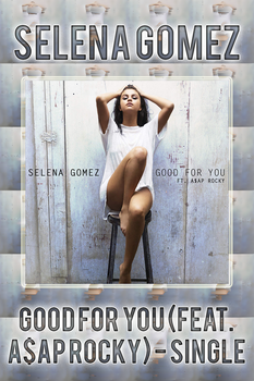 Selena G - Good For You (feat.A$AP Rocky) - Single by FadeIntoBlackness