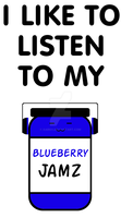I Like To Listen To My Blueberry Jamz by Xario1