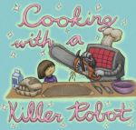 Daily #945 - Cooking with a Killer Robot by pettamapossum