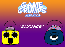 Game Grumps Animatics - Bayonce by DYW14