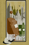 Robots! I was promised Robots! by cogwurx