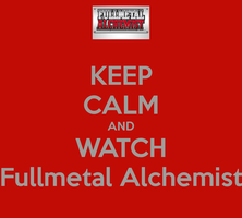 Keep Calm and Watch Fullmetal Alchemist by Londonexpofan