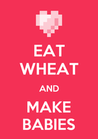 Eat wheat and make babies by stevenlerouzic