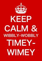 Keep Calm and Wibbly-Wobbly Timey-Wimey by MagicMushroomx