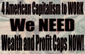 Wealth and Profit Caps NOW! by CReevesABudd