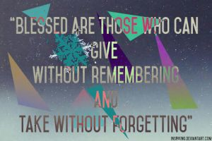 Blessed are those who can give without remembering by iNSPIKing