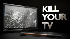 KILL YOUR TV... by DeargRuadher