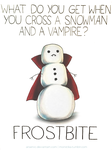 Cross a snowman with a vampire by arseniic
