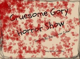 The Gruesome Gory Horror Show by SWPoisonBite