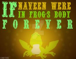 If Naveen were in frog's body FOREVER by MIKEYCPARISII