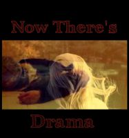 Now There's Drama by WatchingForShadows
