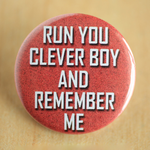 Run you clever boy and remember me by MonstersPins