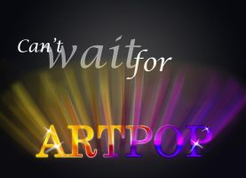 Can't wait for ARTPOP by Baneling77